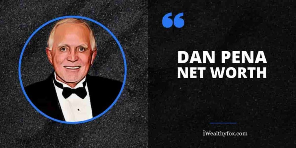 Dan Pena Net Worth iwealthyfox