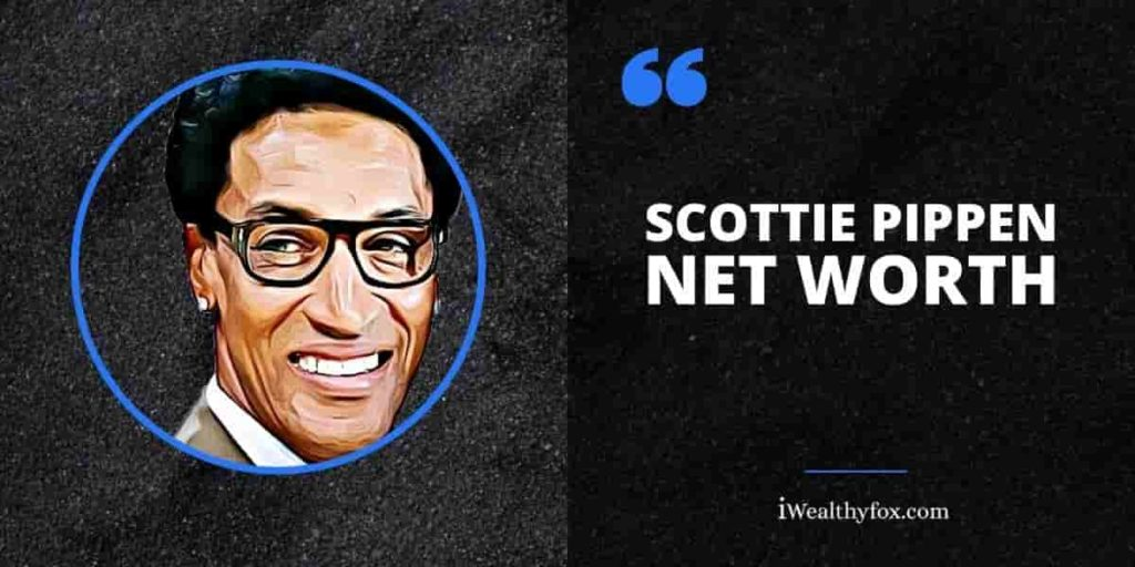 Scottie Pippen Net Worth iWealthyfox