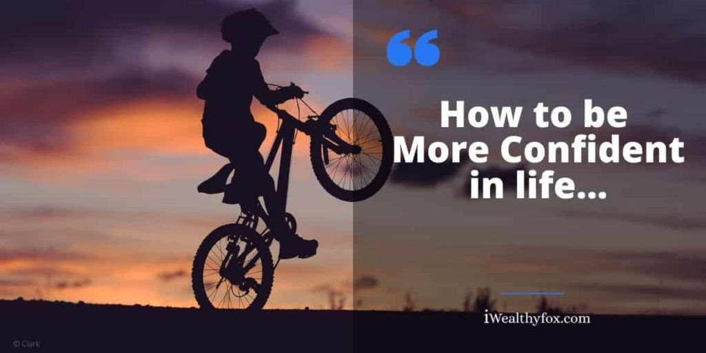 how to be more confident in your life - iwealthyfox