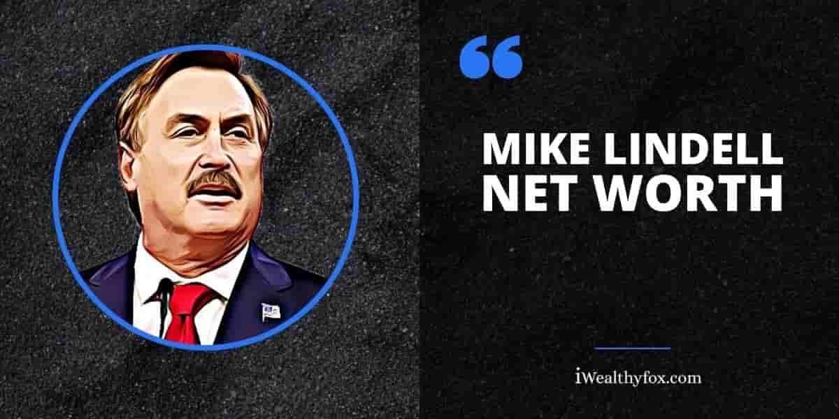 Mike Lindell Net Worth iWealthyfox