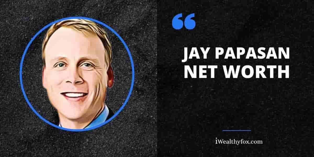 Net Worth of Jay Papasan iWealthyfox