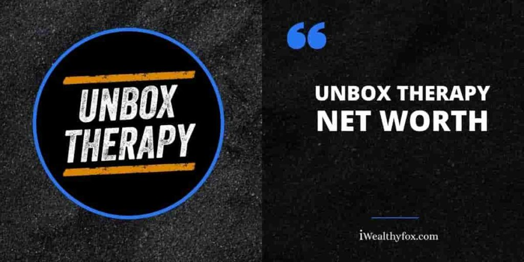 Net Worth of Unbox Therapy iWealthyfox